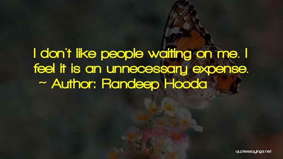 I Don't Like Waiting Quotes By Randeep Hooda