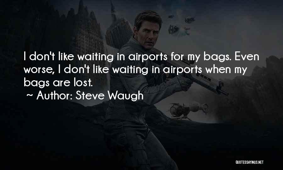 I Don't Like Waiting Quotes By Steve Waugh
