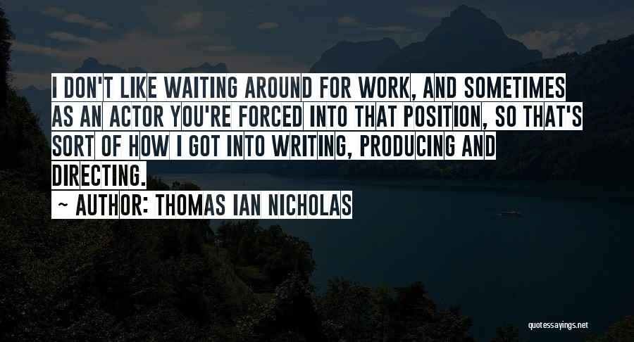 I Don't Like Waiting Quotes By Thomas Ian Nicholas