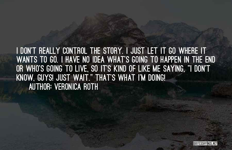 I Don't Like Waiting Quotes By Veronica Roth