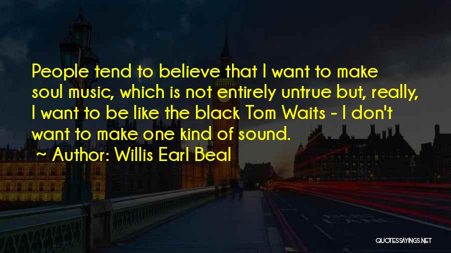 I Don't Like Waiting Quotes By Willis Earl Beal