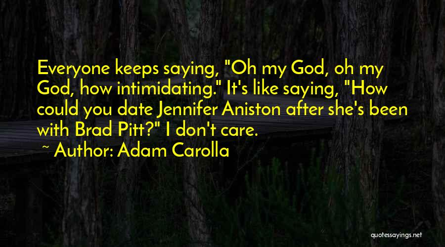 I Don't Like You Funny Quotes By Adam Carolla