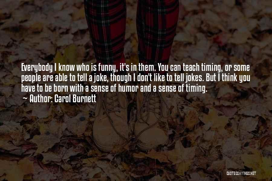 I Don't Like You Funny Quotes By Carol Burnett