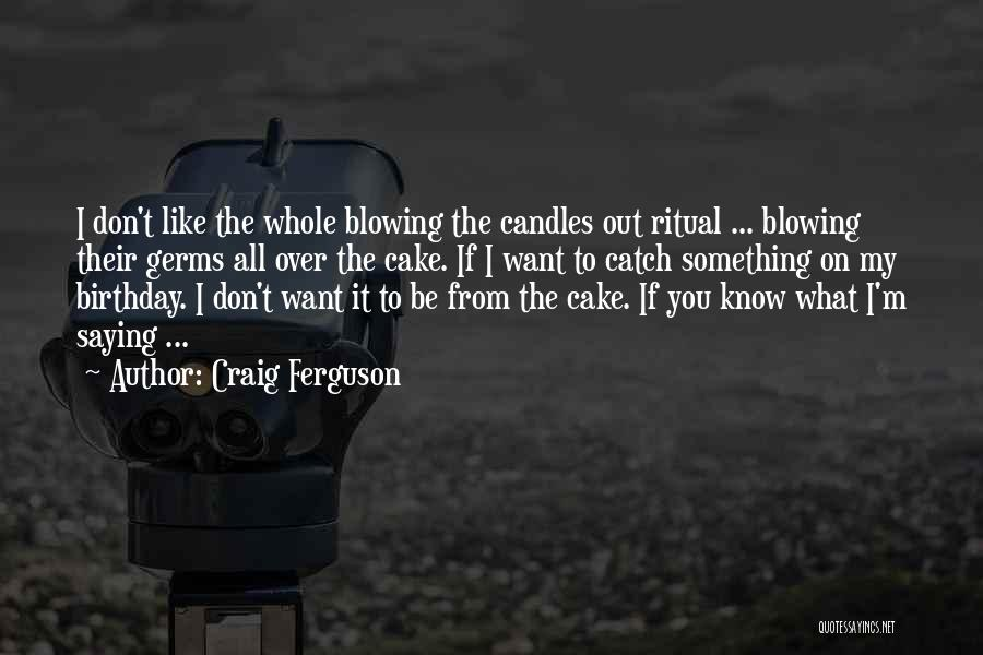 I Don't Like You Funny Quotes By Craig Ferguson