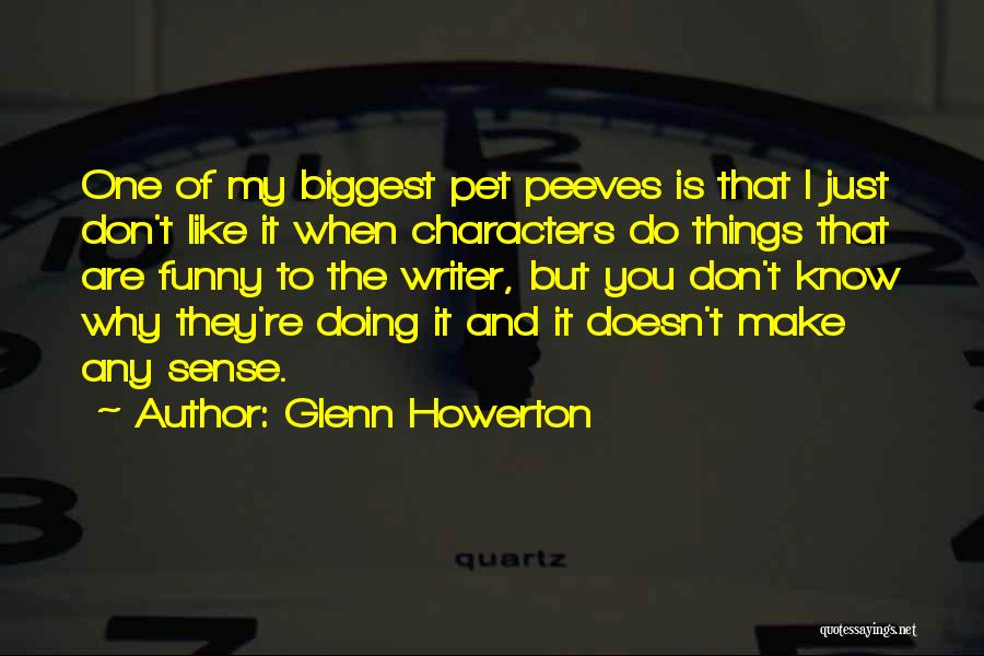 I Don't Like You Funny Quotes By Glenn Howerton