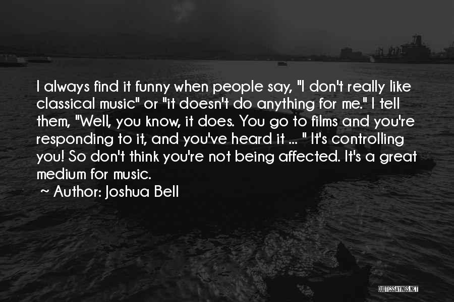 I Don't Like You Funny Quotes By Joshua Bell