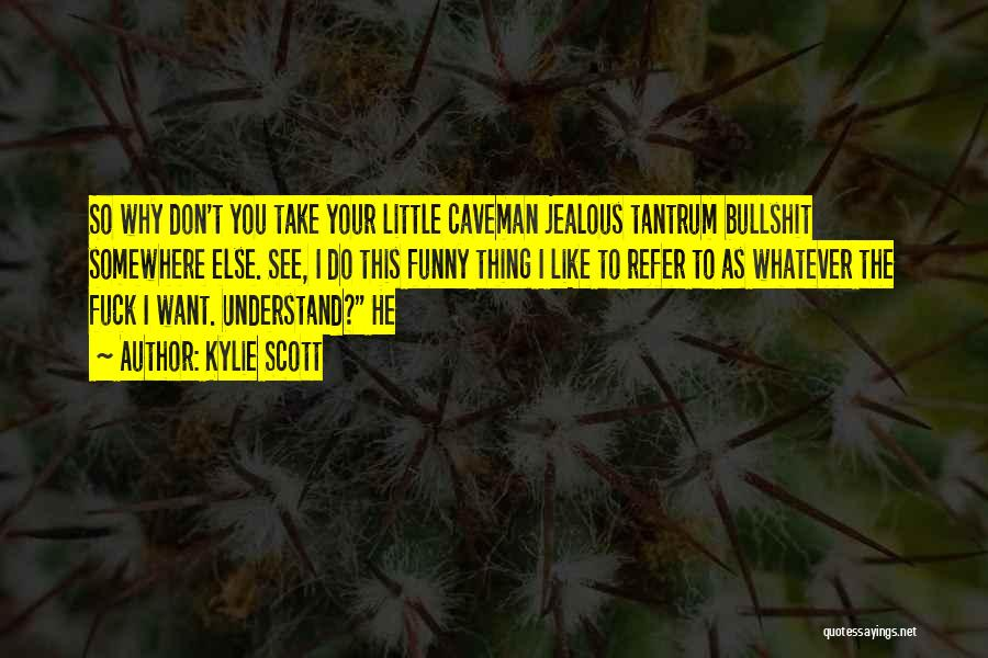 I Don't Like You Funny Quotes By Kylie Scott