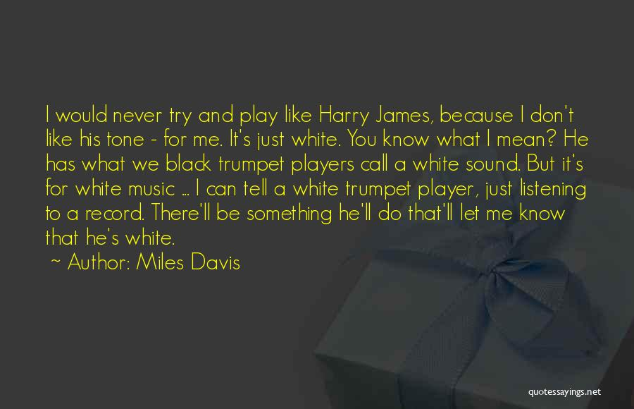 I Don't Like You Funny Quotes By Miles Davis