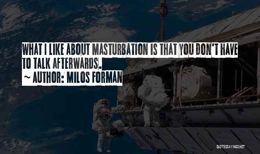 I Don't Like You Funny Quotes By Milos Forman