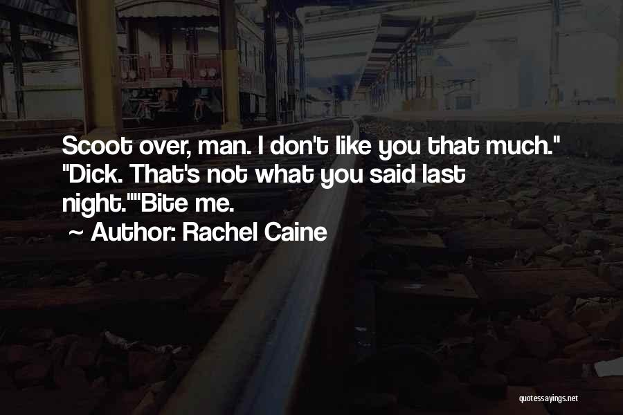 I Don't Like You Funny Quotes By Rachel Caine