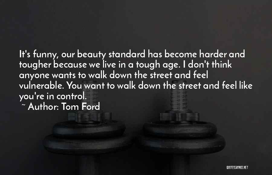 I Don't Like You Funny Quotes By Tom Ford