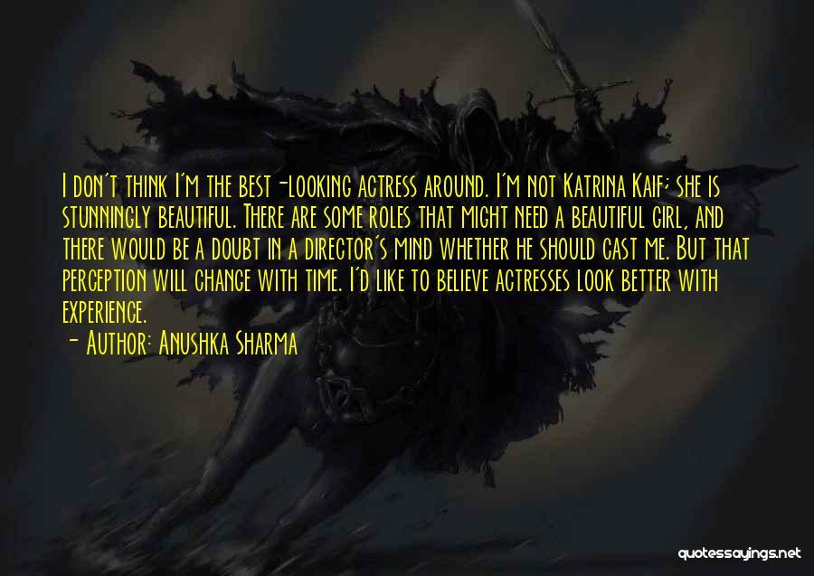 I Don't Need Girl Quotes By Anushka Sharma