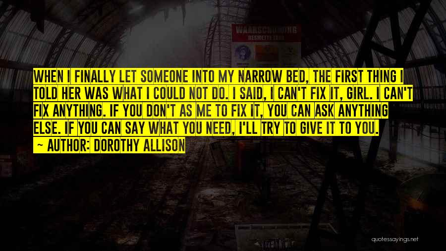 I Don't Need Girl Quotes By Dorothy Allison