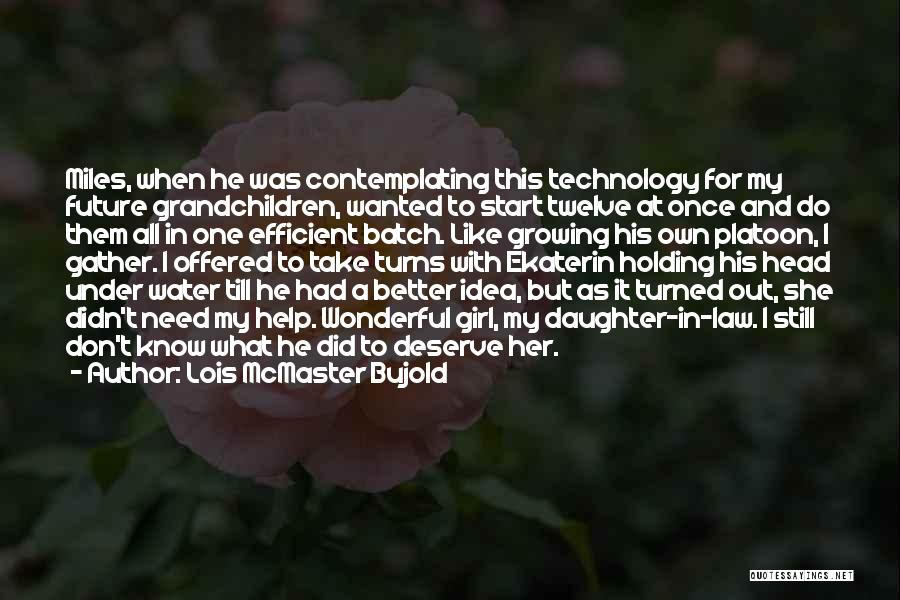 I Don't Need Girl Quotes By Lois McMaster Bujold