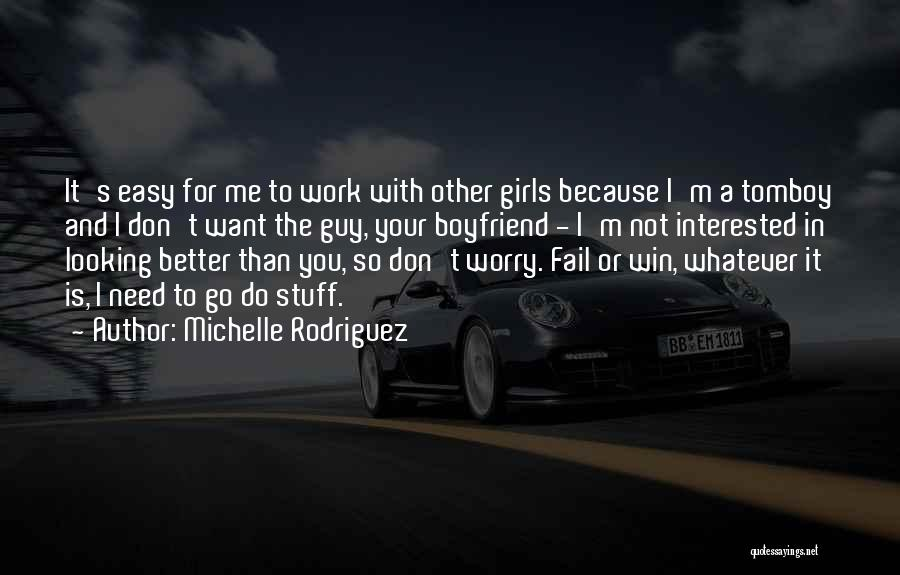 I Don't Need Girl Quotes By Michelle Rodriguez