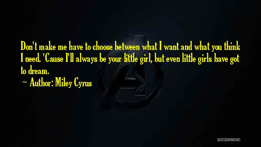 I Don't Need Girl Quotes By Miley Cyrus