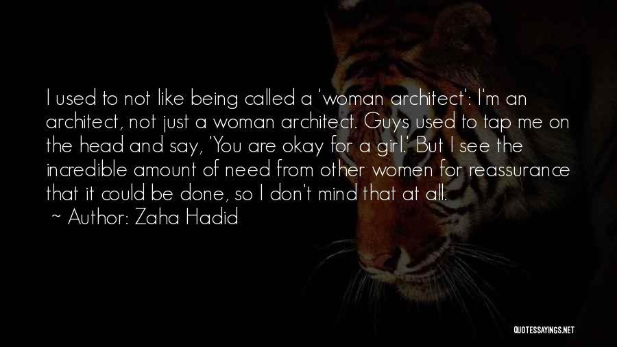 I Don't Need Girl Quotes By Zaha Hadid
