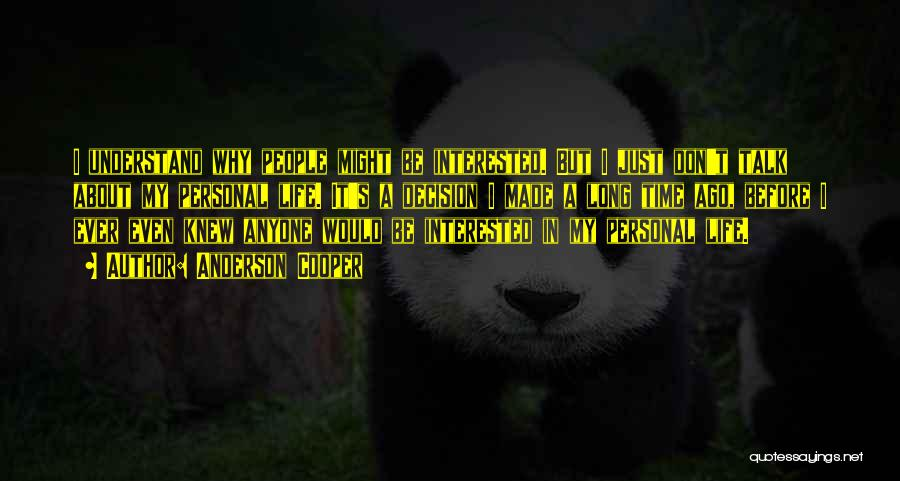 I Don't Understand Life Quotes By Anderson Cooper
