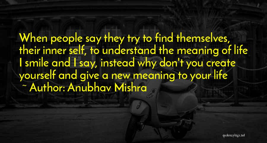 I Don't Understand Life Quotes By Anubhav Mishra