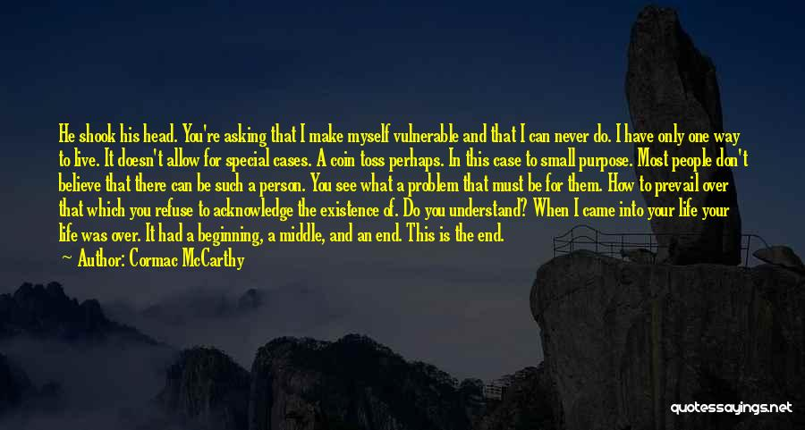 I Don't Understand Life Quotes By Cormac McCarthy