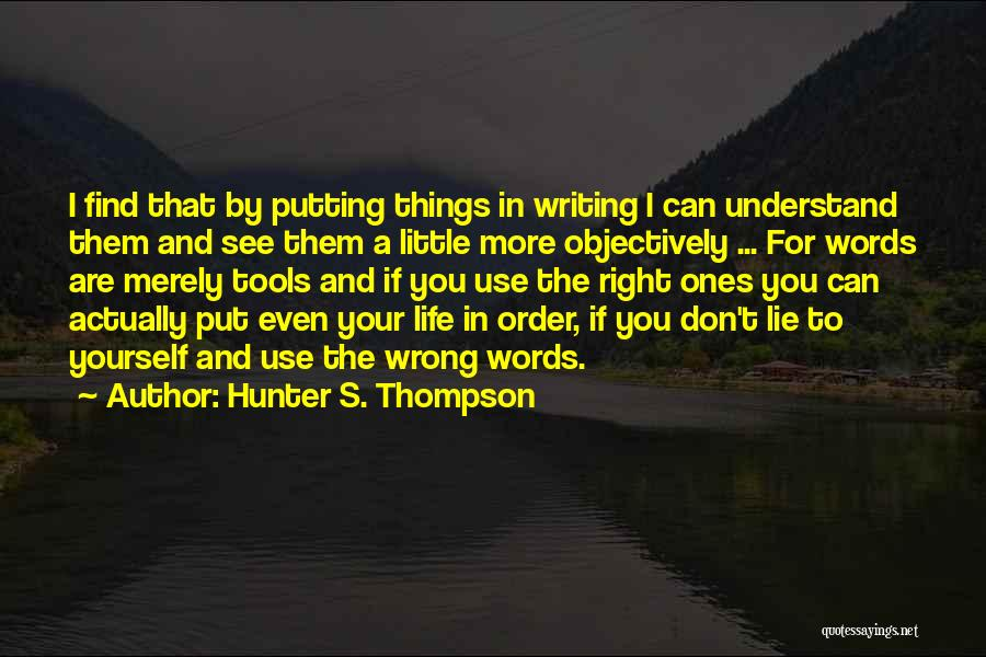 I Don't Understand Life Quotes By Hunter S. Thompson