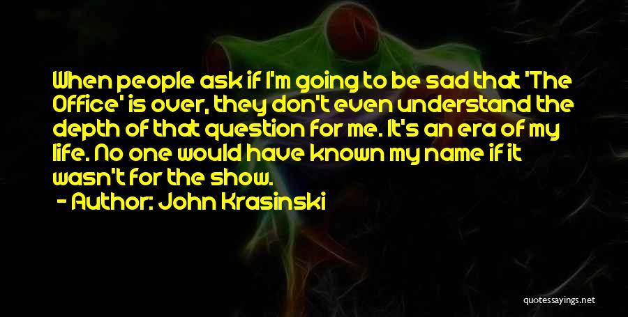 I Don't Understand Life Quotes By John Krasinski