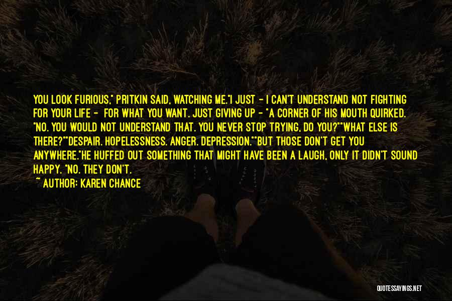 I Don't Understand Life Quotes By Karen Chance