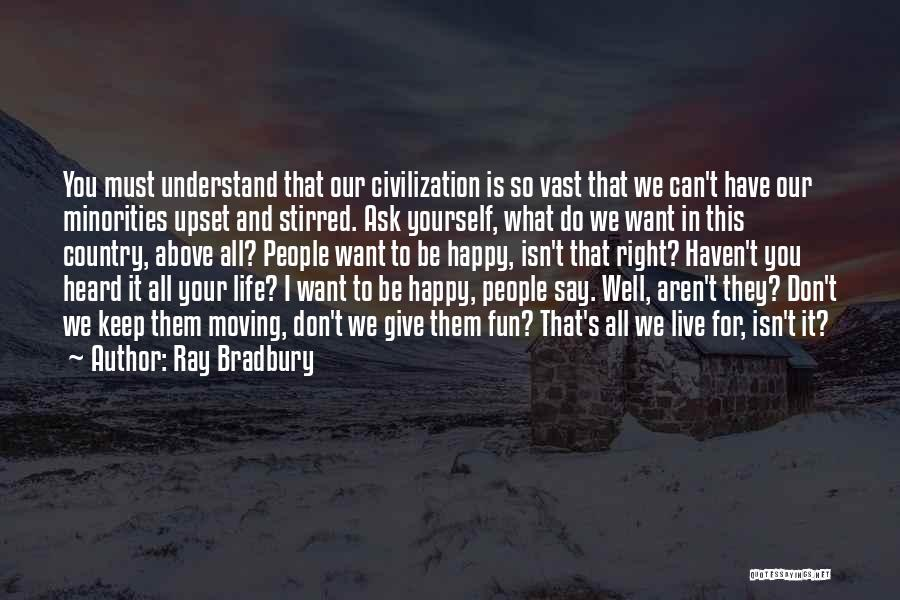 I Don't Understand Life Quotes By Ray Bradbury