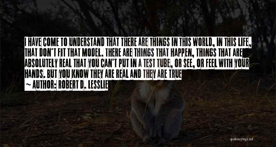I Don't Understand Life Quotes By Robert D. Lesslie