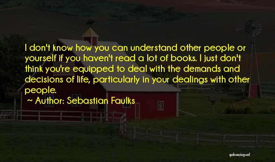 I Don't Understand Life Quotes By Sebastian Faulks