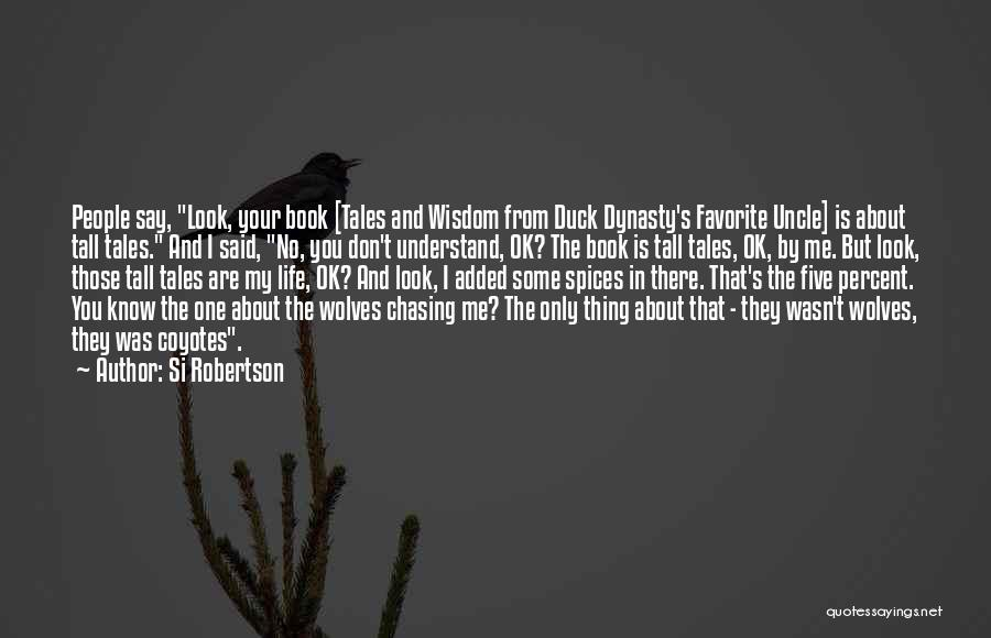 I Don't Understand Life Quotes By Si Robertson