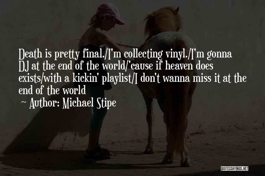 I Don't Wanna Miss U Quotes By Michael Stipe