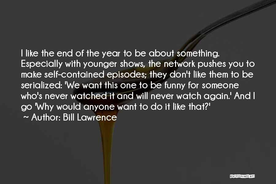 I Don't Want Someone Who Quotes By Bill Lawrence