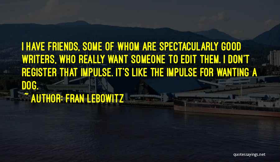 I Don't Want Someone Who Quotes By Fran Lebowitz