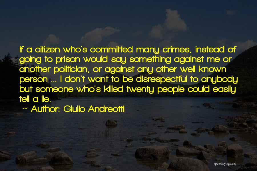I Don't Want Someone Who Quotes By Giulio Andreotti