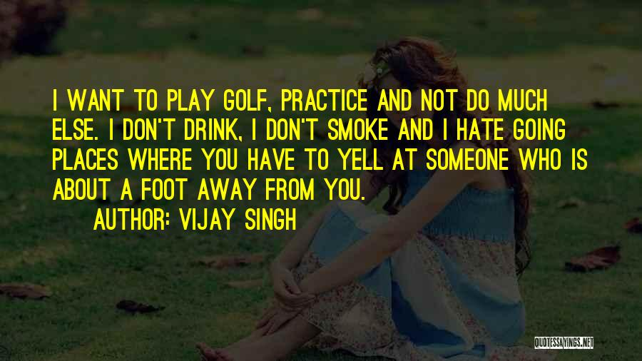 I Don't Want Someone Who Quotes By Vijay Singh