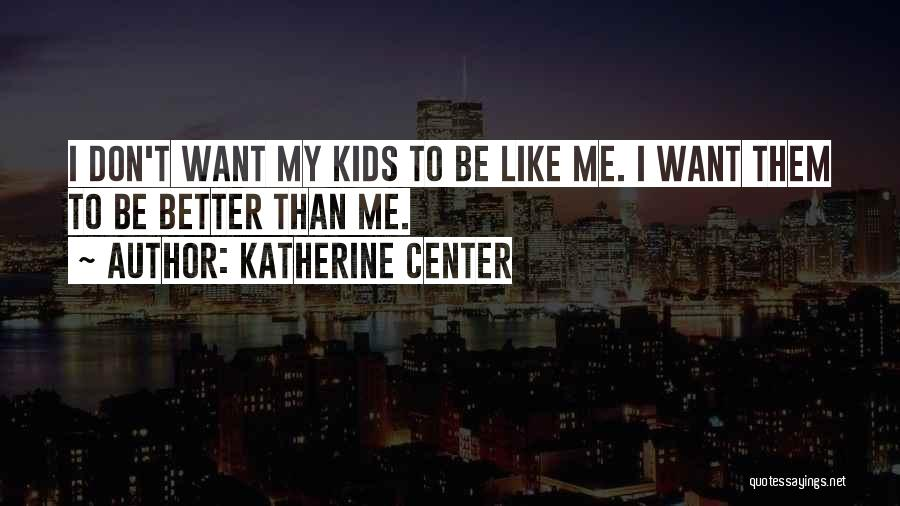 I Don't Want To Be Like Them Quotes By Katherine Center