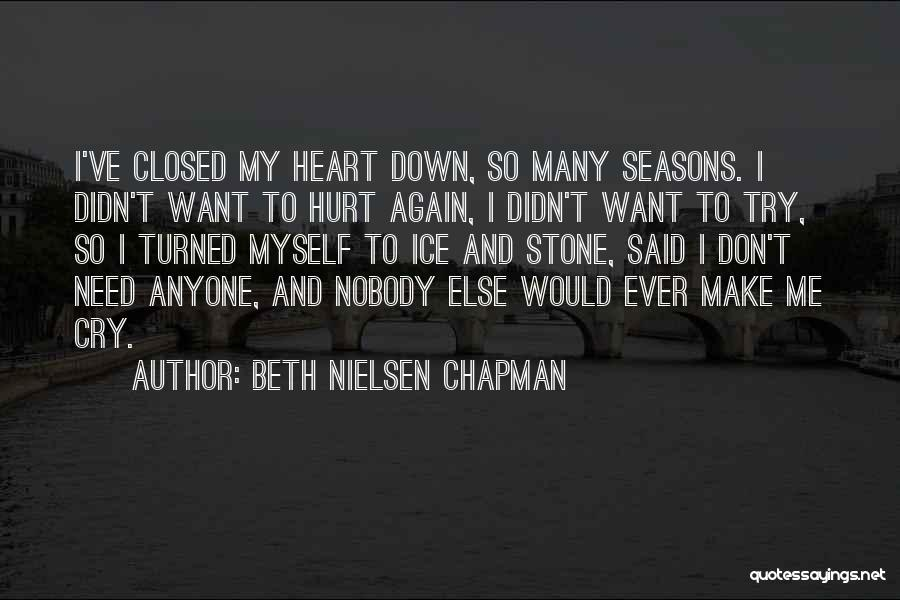 I Don't Want To Hurt Anyone Quotes By Beth Nielsen Chapman