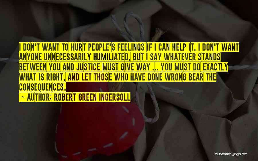 I Don't Want To Hurt Anyone Quotes By Robert Green Ingersoll