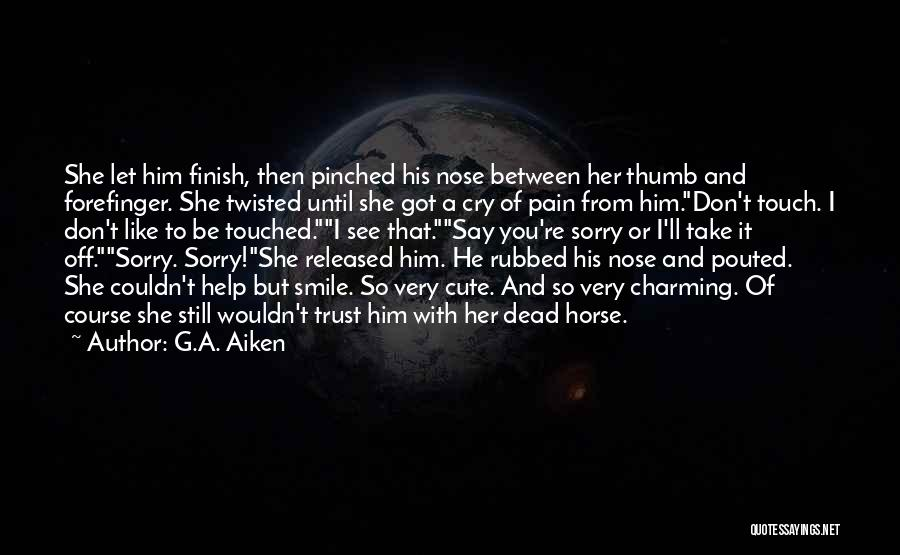 I Don't Want To See You Cry Quotes By G.A. Aiken