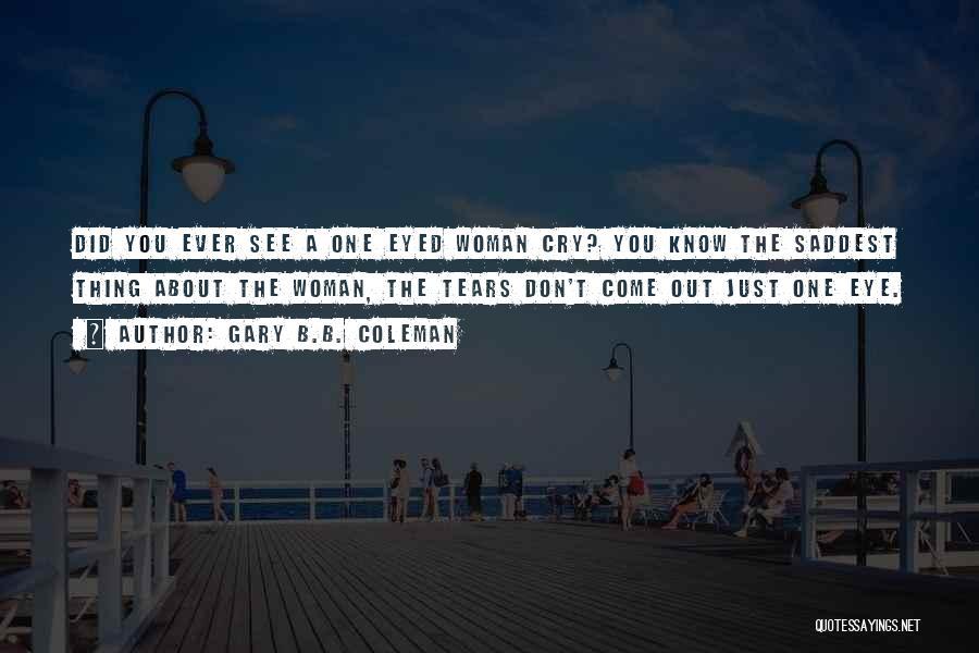 I Don't Want To See You Cry Quotes By Gary B.B. Coleman