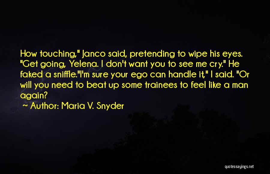 I Don't Want To See You Cry Quotes By Maria V. Snyder
