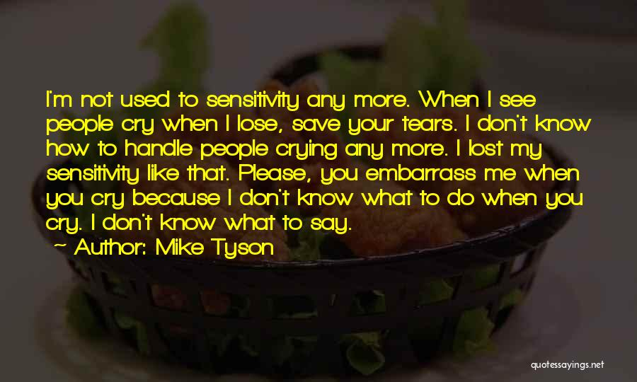 I Don't Want To See You Cry Quotes By Mike Tyson