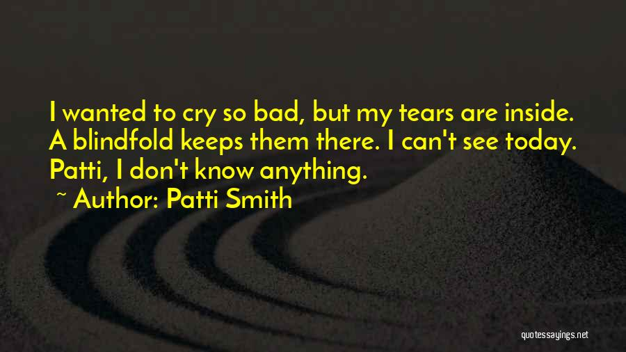 I Don't Want To See You Cry Quotes By Patti Smith