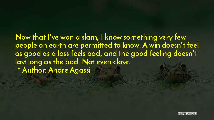I Feel Bad Now Quotes By Andre Agassi