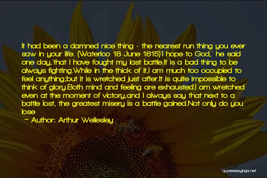 I Feel Bad Now Quotes By Arthur Wellesley