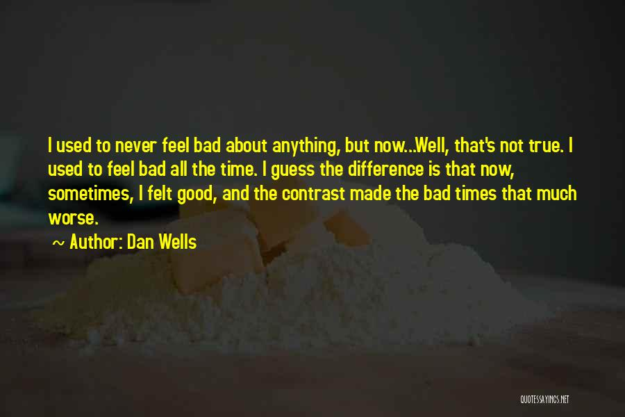 I Feel Bad Now Quotes By Dan Wells