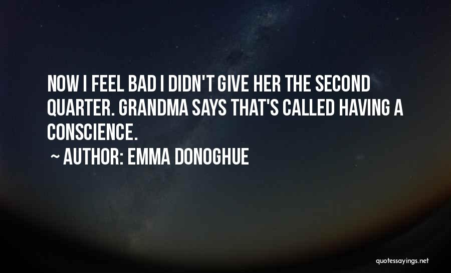 I Feel Bad Now Quotes By Emma Donoghue