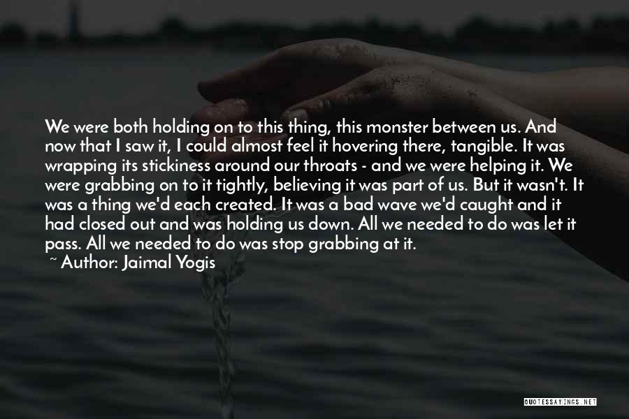 I Feel Bad Now Quotes By Jaimal Yogis