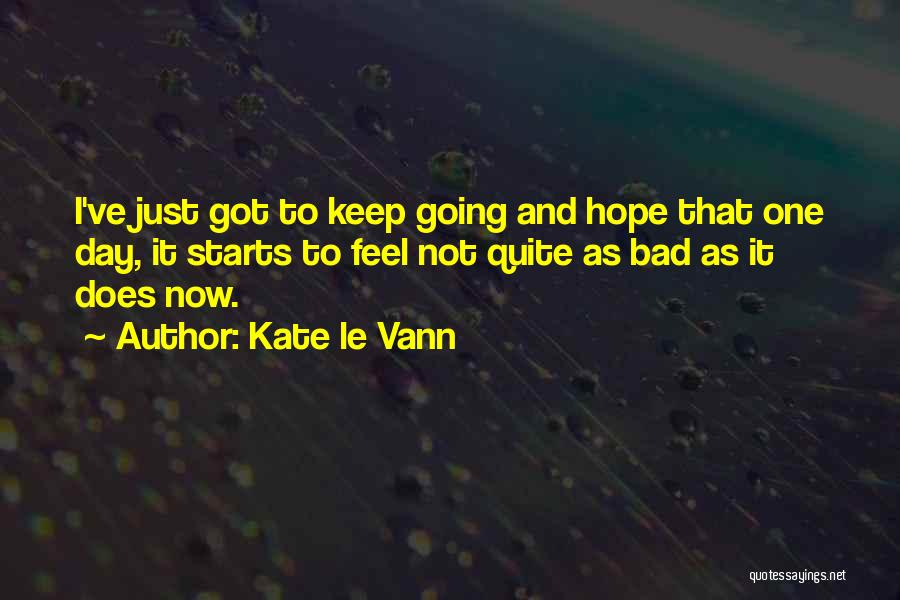 I Feel Bad Now Quotes By Kate Le Vann